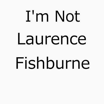 I'm not laurence fishburne by Oli3198