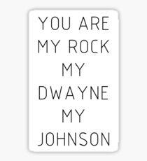 You are my Rock my Dwayne my Johnson Sticker