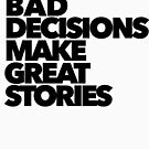 Bad decisions make great stories by #PoptART products from Poptart.me
