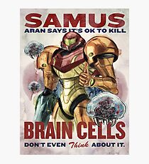 Samus says It's OK to kill brain cells Photographic Print