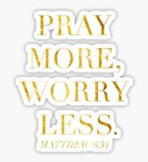 Pray More, Worry Less - Matthew 6:34 Sticker