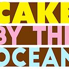Cake By The Ocean by ninjaforhire