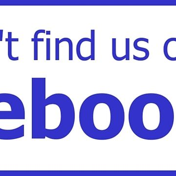 You won't find us on Facebook (thumb down, blue) by tserong