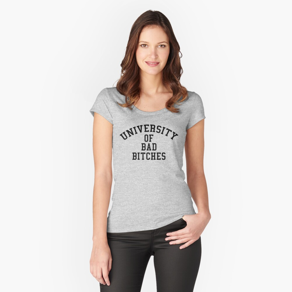 University of Bad Bitches Fitted Scoop T-Shirt