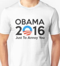 Obama 2016 Just To Annoy You Unisex T-Shirt