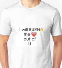 I Will BURN the <3 Out of U T-Shirt