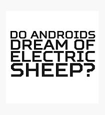 Do Androids Dream Of Electric Sheep Philip K. Dick Quote Science Fiction Bladerunner Photographic Print