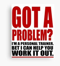 GOT A PROBLEM? Personal Trainer Promotional Humour Canvas Print