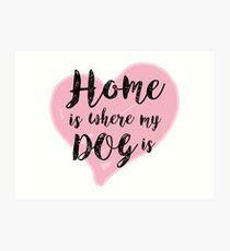 Home is Where My Dog Is Art Print