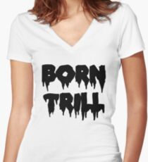Born Trill Women's Fitted V-Neck T-Shirt