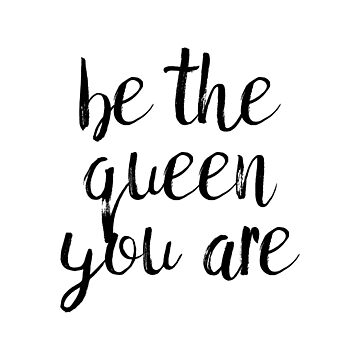 Be the queen you are by nerdfelt
