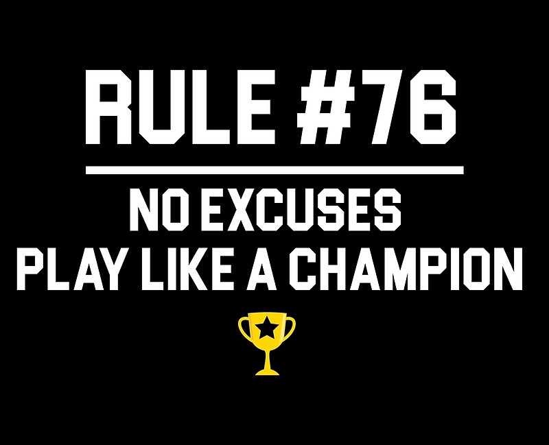 More Photo Quotes No 72: Rule # 76 No Excuses Play Like A