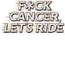 F*CK CANCER, LETS RIDE - ORANGE/BLACK by juutin