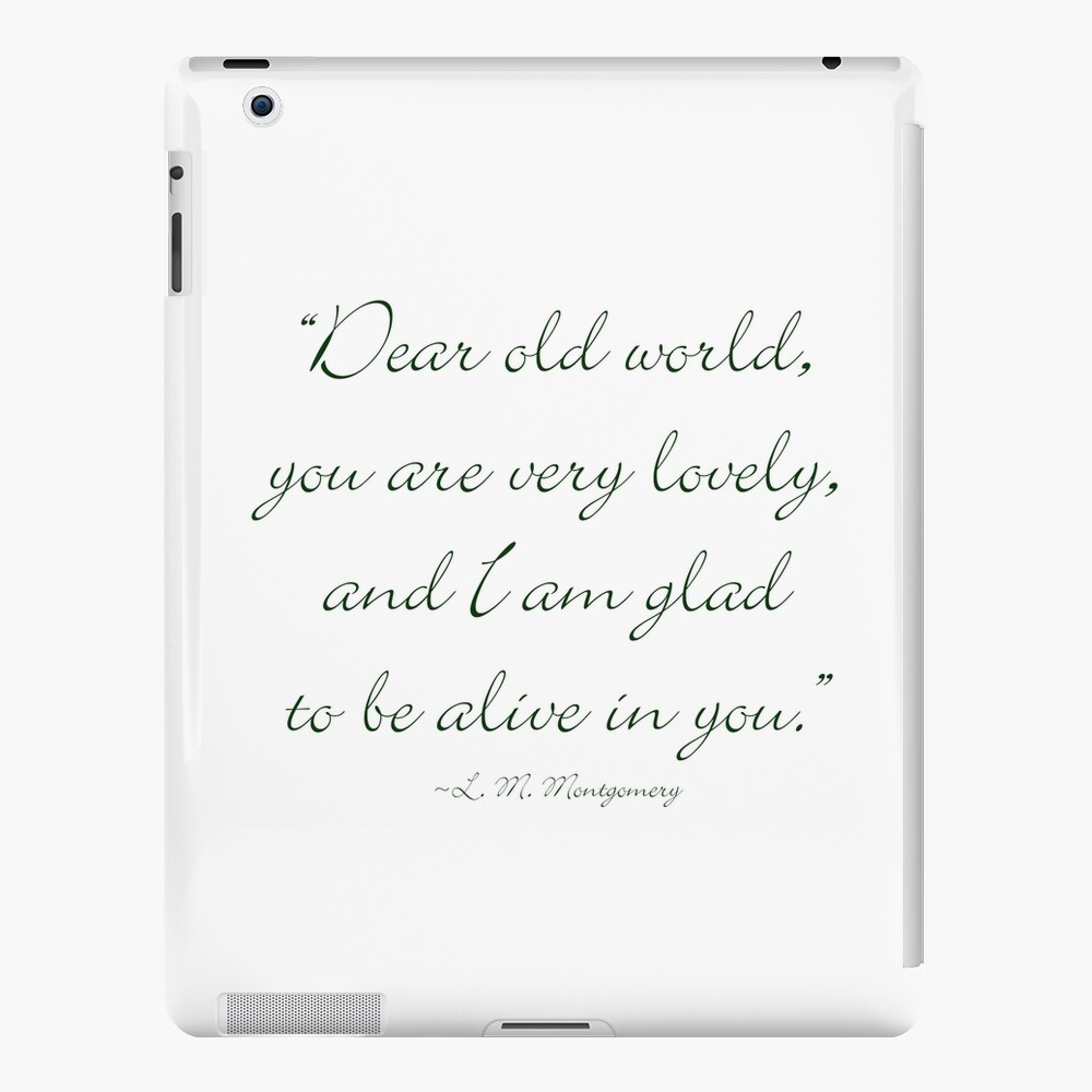Dear old world, you are very lovely and I'm glad to be alive in you iPad-Hülle & Skin