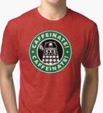 Caffeinate! Exterminate! Tri-blend T-Shirt