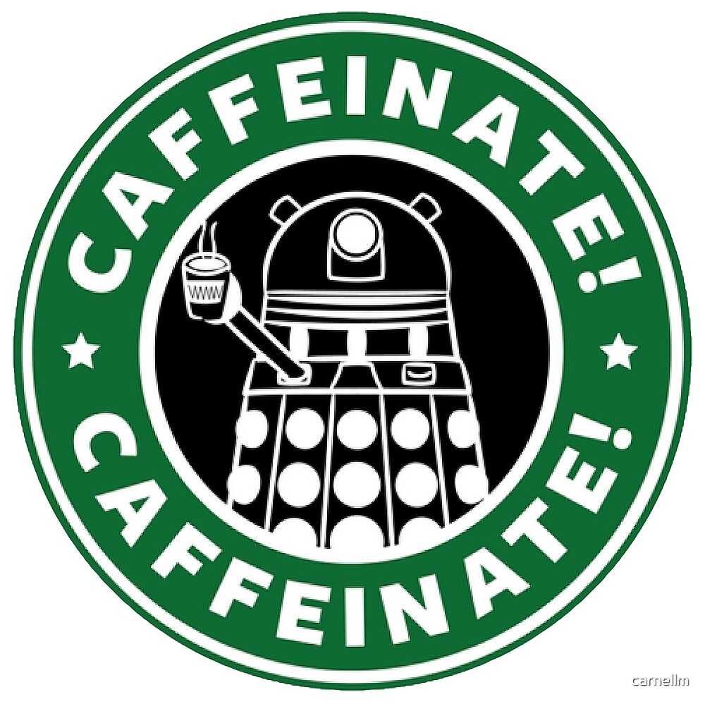 Caffeinate! Exterminate! by carnellm