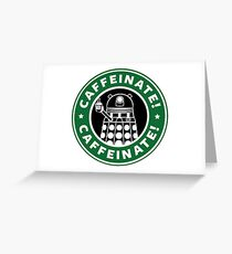 Caffeinate! Exterminate! Greeting Card
