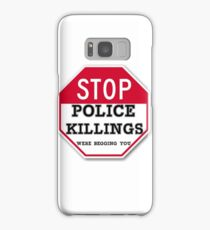 STOP POLICE KILLINGS  WERE BEGGING YOU Samsung Galaxy Case/Skin