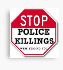 STOP POLICE KILLINGS  WERE BEGGING YOU Canvas Print