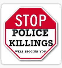 STOP POLICE KILLINGS  WERE BEGGING YOU Sticker