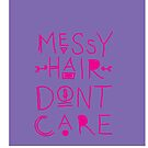 Messy Hair Don't Care by strippedTees