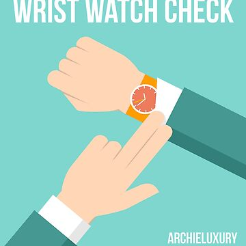Wrist Watch Check by ArchieLuxury