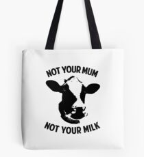 Not Your Mum, Not Your Milk Tote Bag