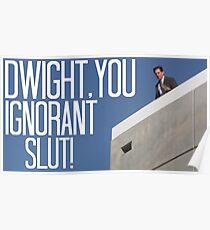 Dwight Sie ignorante Schlampe! - In Farbe Poster