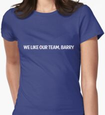we like our team, barry. Women's Fitted T-Shirt