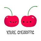 You're Cherrific by Stacey Roman