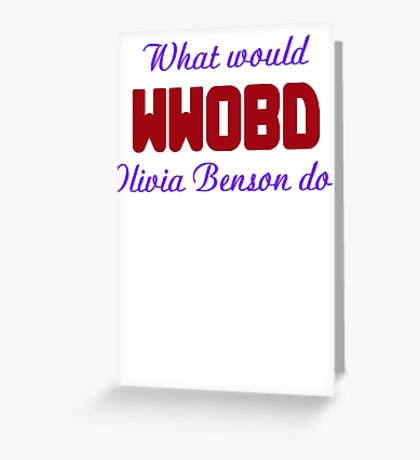 What would Olivia Benson do? WWOBD Greeting Card