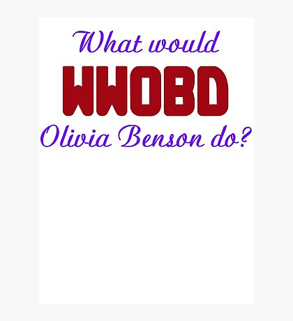 What would Olivia Benson do? WWOBD Photographic Print