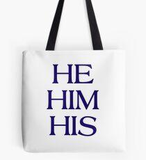 Pronouns - HE / HIM / HIS - LGBTQ Trans pronouns tees Tote Bag