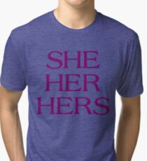 Pronouns - SHE / HER / HERS - LGBTQ Trans pronouns tees Tri-blend T-Shirt