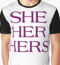 Pronouns - SHE / HER / HERS - LGBTQ Trans pronouns tees Graphic T-Shirt