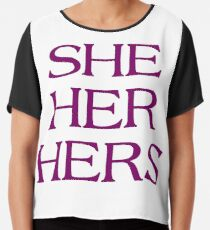 Pronouns - SHE / HER / HERS - LGBTQ Trans pronouns tees Chiffon Top