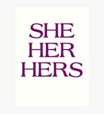 Pronouns - SHE / HER / HERS - LGBTQ Trans pronouns tees Art Print