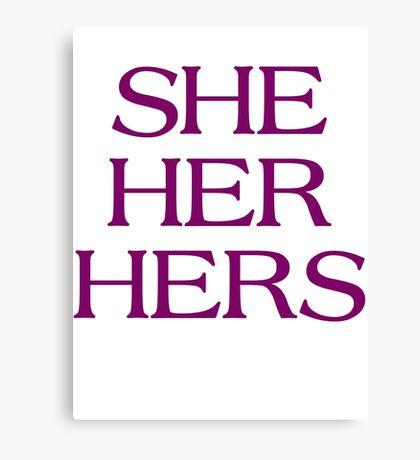 Pronouns - SHE / HER / HERS - LGBTQ Trans pronouns tees Canvas Print