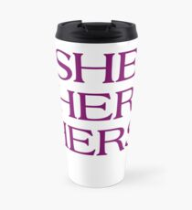 Pronouns - SHE / HER / HERS - LGBTQ Trans pronouns tees Travel Mug