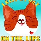 I Kiss My Cat On The Lips by Lotacats