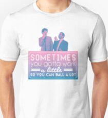 Gotta Work a Little So You Can Ball a Lot Unisex T-Shirt