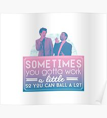 Gotta Work a Little So You Can Ball a Lot Poster
