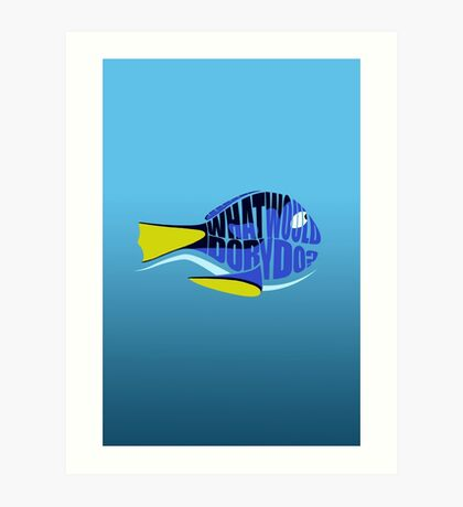 What Would Dory Do? Art Print