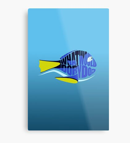 What Would Dory Do? Metal Print