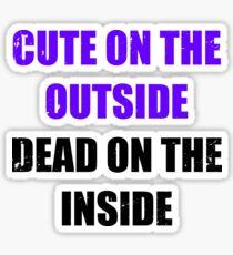 Cute on the outside, dead on the inside. Sticker
