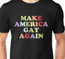 Make America Gay Again!! Unisex T-Shirt