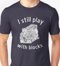 Mechanic: I still play with blocks Unisex T-Shirt