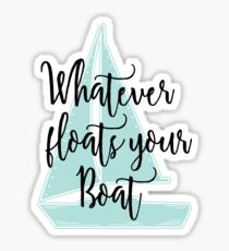 Whatever Floats Your Boat Sticker