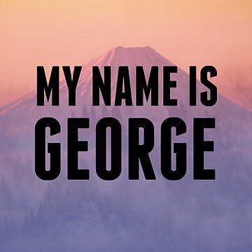 My Name is George by LJaggs