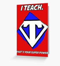 I Teach. What's Your Super Power? Greeting Card